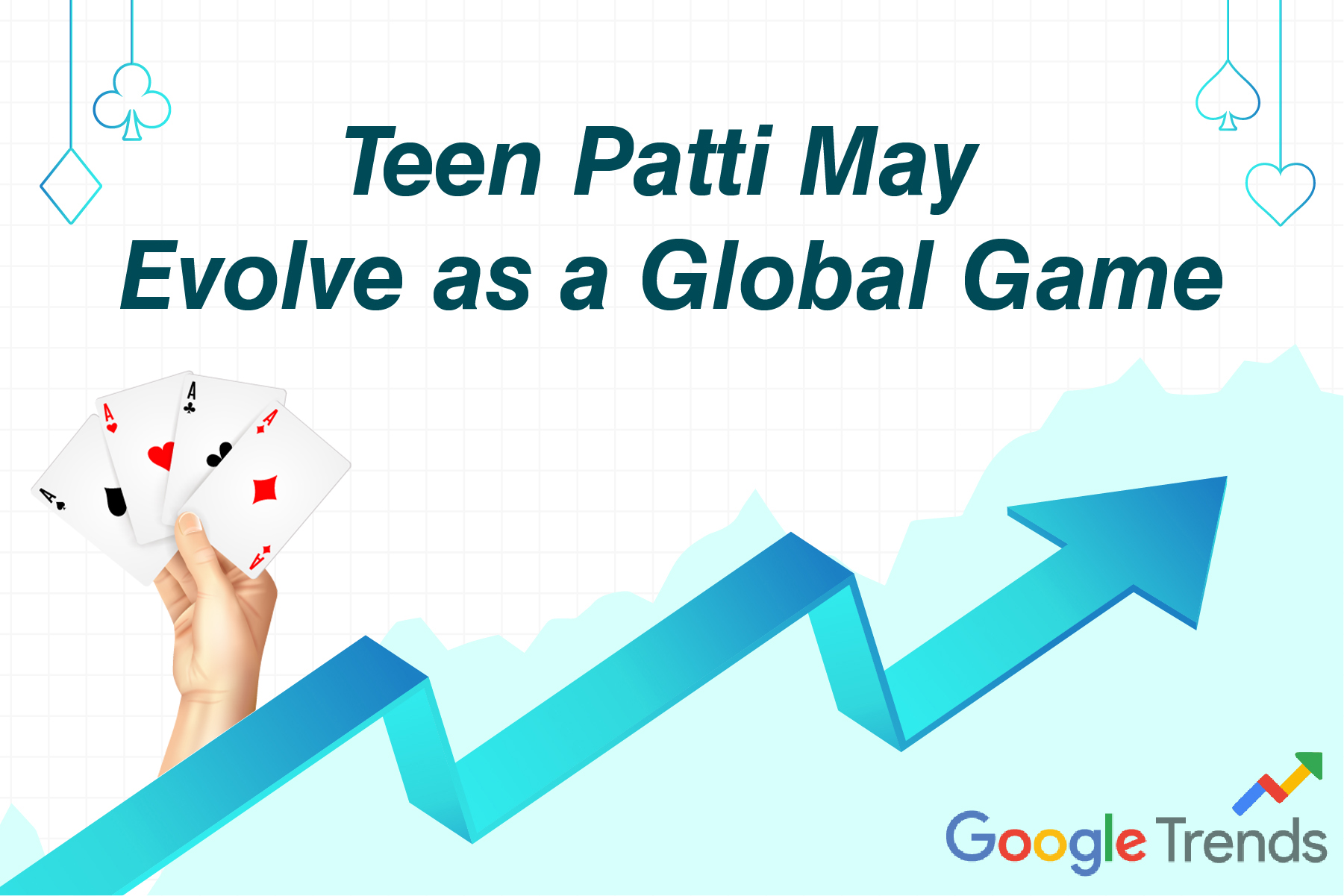 Teen Patti May Evolve as A Global Game; Google Trends Are Positive Too